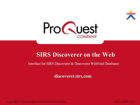 Last Updated 02/02Copyright © 2004 ProQuest Information and Learning SIRS Discoverer on the Web Interface for SIRS Discoverer & Discoverer WebFind Databases.