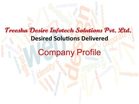 Company Profile. Treesha Desire is one of the offshore service providers in India, offering a range of web designing and development, Software development.