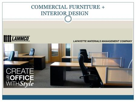 COMMERCIAL FURNITURE + INTERIOR DESIGN. About Lammco Lammco was founded in 1991 as a storage systems specialist serving the medical, industrial and educational.