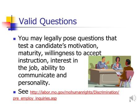 1 Valid Questions You may legally pose questions that test a candidates motivation, maturity, willingness to accept instruction, interest in the job,