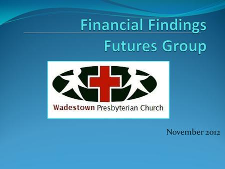 November 2012. Financial Framework The Financial team was asked to: Explore a variety of different options regarding future of Church Match feedback from.