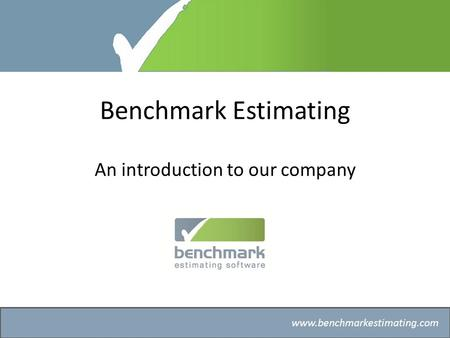 Benchmark Estimating – Company History www.benchmarkestimating.com Benchmark Estimating An introduction to our company.