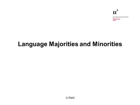 Language Majorities and Minorities © FAM. 1 Definitions Different types of minorities Language minorities lesser-used languages.