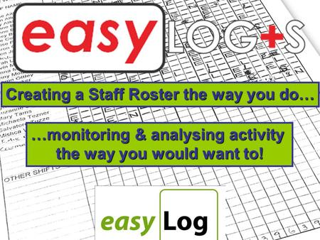 Creating a Staff Roster the way you do… …monitoring & analysing activity the way you would want to!