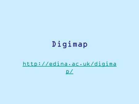 Digimap  p/. What is it? Digimap is an EDINA service delivering Ordnance Survey maps and map data to UK Higher Education. The.