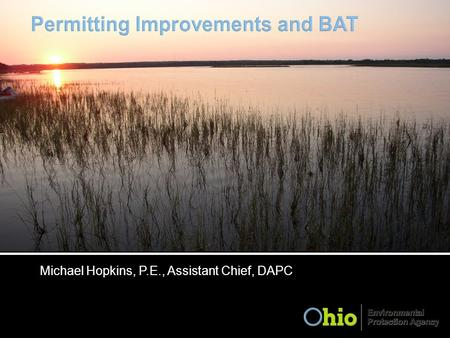 Michael Hopkins, P.E., Assistant Chief, DAPC. GP Development PBR Updates Other Updates Short BAT History 10 ton/yr BAT.