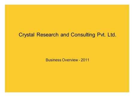 Crystal Research and Consulting Pvt. Ltd. Business Overview - 2011.