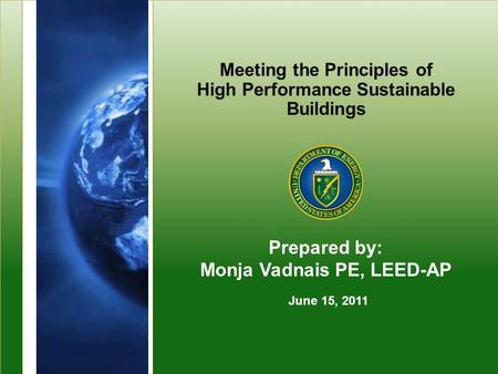 Program Name or Ancillary Texteere.energy.gov Meeting the Principles of High Performance Sustainable Buildings Prepared by: Monja Vadnais PE, LEED-AP June.