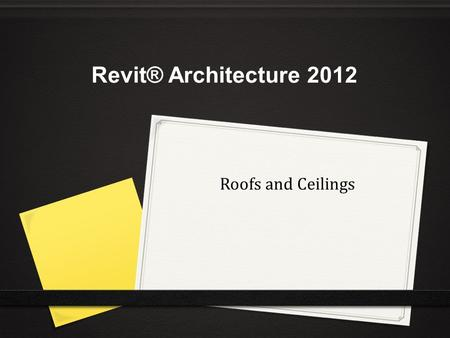 Roofs and Ceilings Revit® Architecture 2012. C H A P T E R OBJECTIVES Learn how to place a Roof by Footprint. Learn how to make a wall meet a roof. Learn.