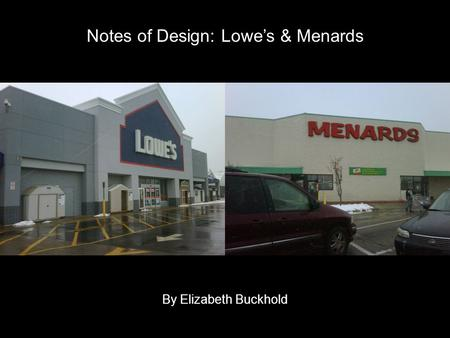 Notes of Design: Lowes & Menards By Elizabeth Buckhold.