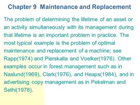 Chapter 9 Maintenance and Replacement The problem of determining the lifetime of an asset or an activity simultaneously with its management during that.