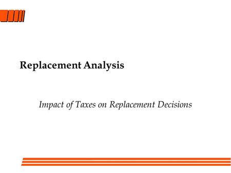 Replacement Analysis Impact of Taxes on Replacement Decisions.