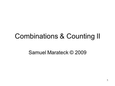 1 Combinations & Counting II Samuel Marateck © 2009.