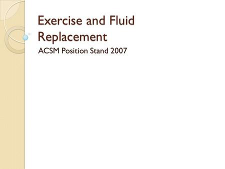Exercise and Fluid Replacement ACSM Position Stand 2007.