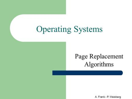 A. Frank - P. Weisberg Operating Systems Page Replacement Algorithms.