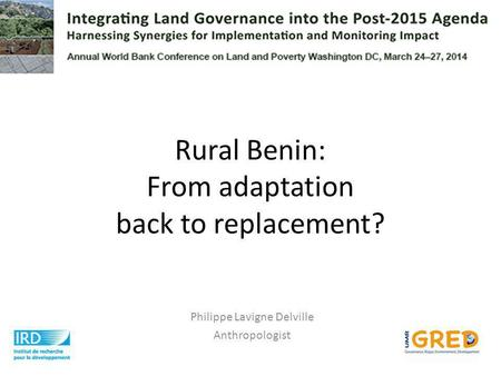 Rural Benin: From adaptation back to replacement? Philippe Lavigne Delville Anthropologist.