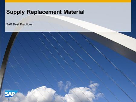 Supply Replacement Material SAP Best Practices. ©2011 SAP AG. All rights reserved.2 Purpose & Benefits Purpose This scenario deals with the supply of.