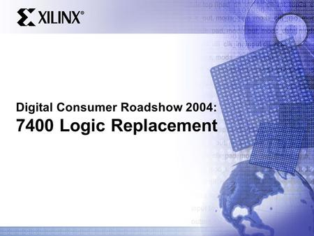 Digital Consumer Roadshow 2004: 7400 Logic Replacement.