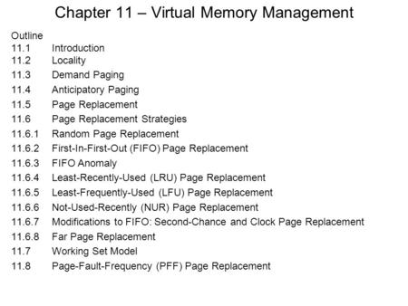 Chapter 11 – Virtual Memory Management Outline 11.1 Introduction 11.2Locality 11.3Demand Paging 11.4Anticipatory Paging 11.5Page Replacement 11.6Page Replacement.