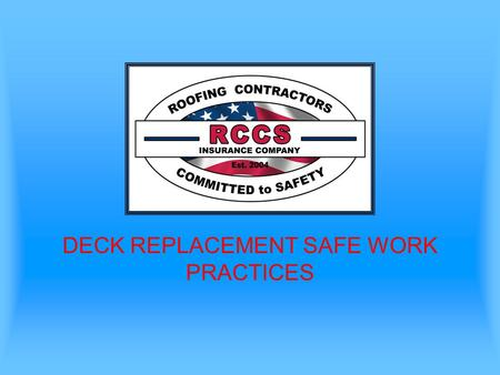 DECK REPLACEMENT SAFE WORK PRACTICES. Case Study #1 Laborer Killed in Fall Through Roof –A 40-year-old laborer/helper died when he fell through an opening.