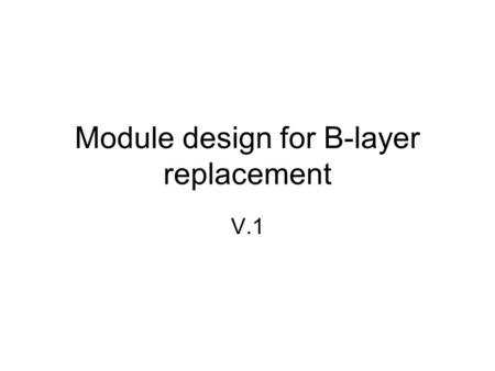 Module design for B-layer replacement V.1. Bare Module dimensions 16.200mm Active area 17.000mm 16.210mm Footprint 18.500mm stack 200um chip 20um bumps.