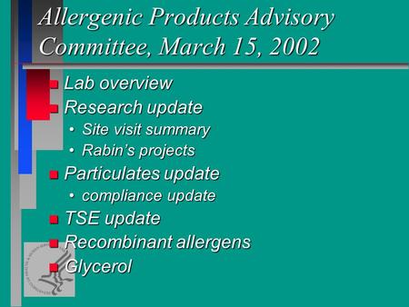 Allergenic Products Advisory Committee, March 15, 2002 n Lab overview n Research update Site visit summarySite visit summary Rabins projectsRabins projects.
