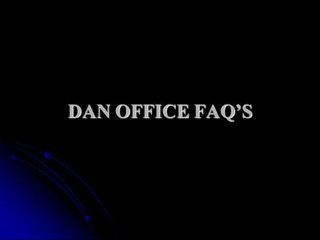 DAN OFFICE FAQ'S.