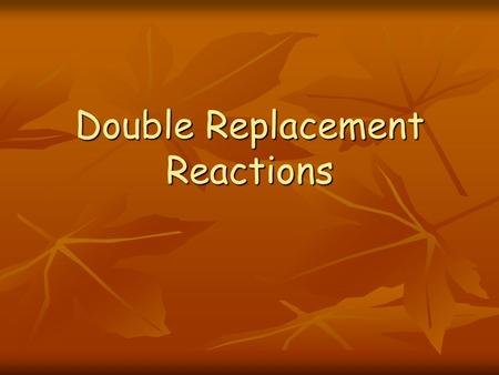 Double Replacement Reactions. Two ionic compounds react to form two new ionic compounds; switching partners Two ionic compounds react to form two new.