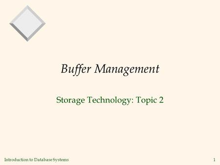 Introduction to Database Systems1 Buffer Management Storage Technology: Topic 2.