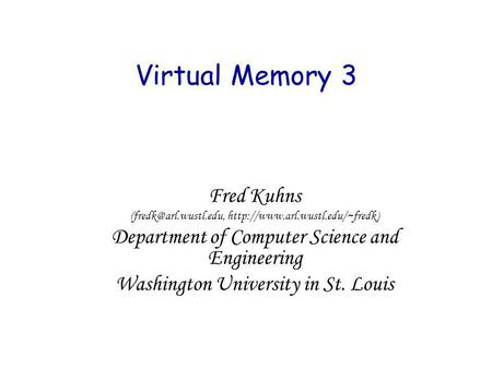 Virtual Memory 3 Fred Kuhns  Department of Computer Science and Engineering Washington University.
