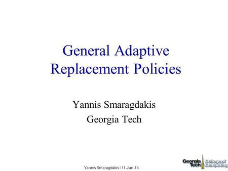 Yannis Smaragdakis / 11-Jun-14 General Adaptive Replacement Policies Yannis Smaragdakis Georgia Tech.
