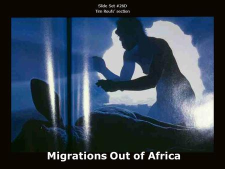 Migrations Out of Africa Slide Set #26D Tim Roufs section.