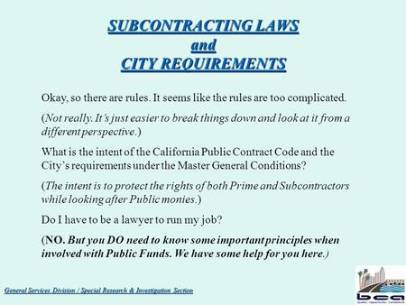 General Services Division / Special Research & Investigation Section SUBCONTRACTING LAWS and CITY REQUIREMENTS Okay, so there are rules. It seems like.