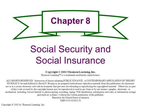 Copyright © 2002 by Thomson Learning, Inc. Chapter 8 Social Security and Social Insurance Copyright © 2002 Thomson Learning, Inc. Thomson Learning is a.