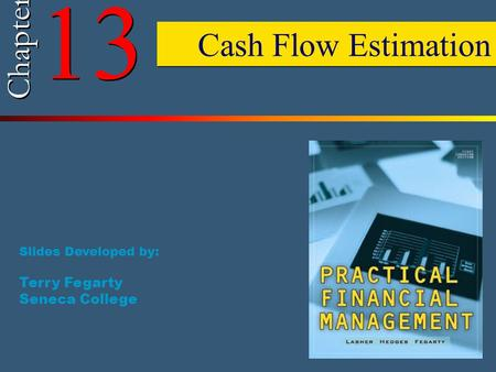 13 Chapter Cash Flow Estimation Slides Developed by: Terry Fegarty Seneca College.