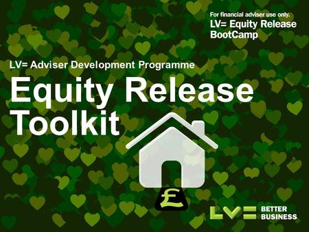 LV= Adviser Development Programme Equity Release Toolkit.