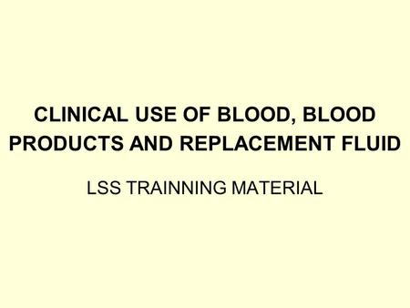 CLINICAL USE OF BLOOD, BLOOD PRODUCTS AND REPLACEMENT FLUID