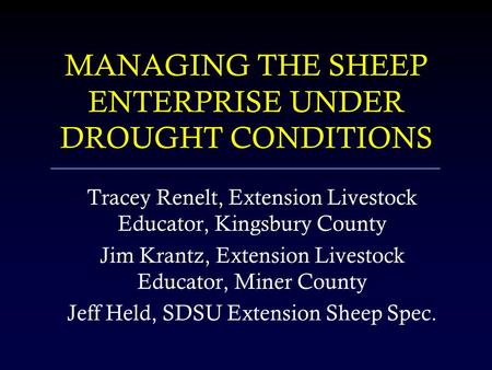 MANAGING THE SHEEP ENTERPRISE UNDER DROUGHT CONDITIONS Tracey Renelt, Extension Livestock Educator, Kingsbury County Jim Krantz, Extension Livestock Educator,