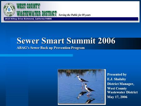 Sewer Smart Summit 2006 ABAGs Sewer Back up Prevention Program Presented by E.J. Shalaby District Manager, West County Wastewater District May 17, 2006.