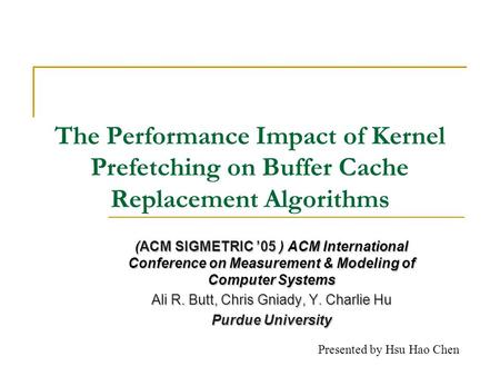 The Performance Impact of Kernel Prefetching on Buffer Cache Replacement Algorithms (ACM SIGMETRIC 05 ) ACM International Conference on Measurement & Modeling.
