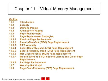 2004 Deitel & Associates, Inc. All rights reserved. Chapter 11 – Virtual Memory Management Outline 11.1 Introduction 11.2Locality 11.3Demand Paging 11.4Anticipatory.