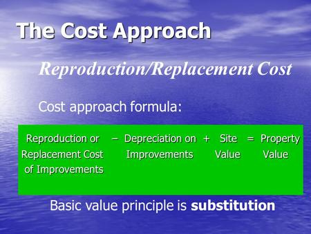 The Cost Approach Reproduction/Replacement Cost Reproduction or – Depreciation on + Site = Property Reproduction or – Depreciation on + Site = Property.