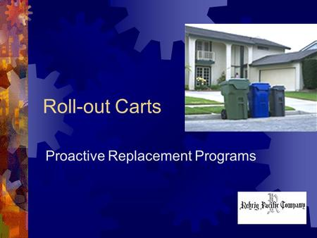 Roll-out Carts Proactive Replacement Programs. Outline – Proactive Replacement Program Background What (is proactive replacement)? Why (proactive replacement)?