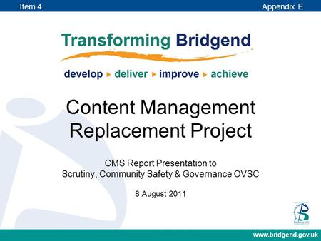 Www.bridgend.gov.uk Content Management Replacement Project CMS Report Presentation to Scrutiny, Community Safety & Governance OVSC 8 August 2011 Item 4.