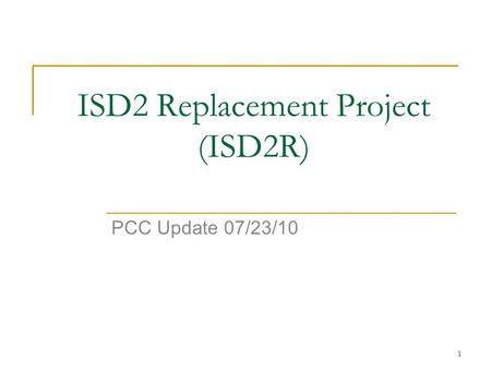 1 ISD2 Replacement Project (ISD2R) PCC Update 07/23/10.