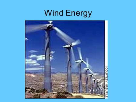 Wind Energy. Where is Wind Energy Found? ~ Places where there is constant wind ~ Some places are better for wind turbines ~ How is the wind extracted?