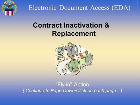 1 Contract Inactivation & Replacement Fly-in Action ( Continue to Page Down/Click on each page…) Electronic Document Access (EDA)