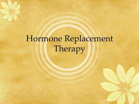 Hormone Replacement Therapy. 6/11/2014 OB-GYN Specialists, PC and Covenant Medical Center Hormonal Therapy Beliefs before July 2002 Relieves hot flashes,