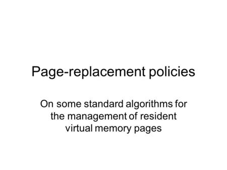 Page-replacement policies On some standard algorithms for the management of resident virtual memory pages.
