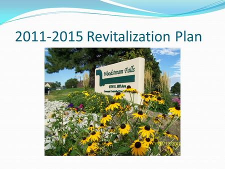 2011-2015 Revitalization Plan. Revitalization Plan 2011-2015 Goals Increase homeowner value by continuing to Invest in both infrastructure and curb appeal.